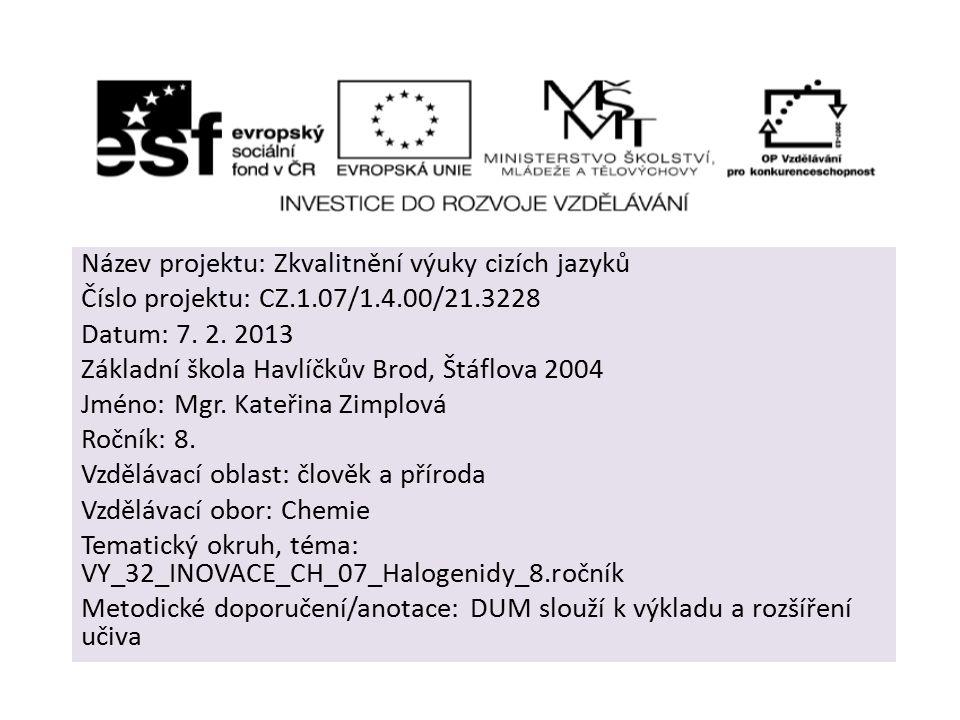 Název projektu: Zkvalitnění výuky cizích jazyků Číslo projektu: CZ.1.07/1.4.00/21.3228 Datum: 7.