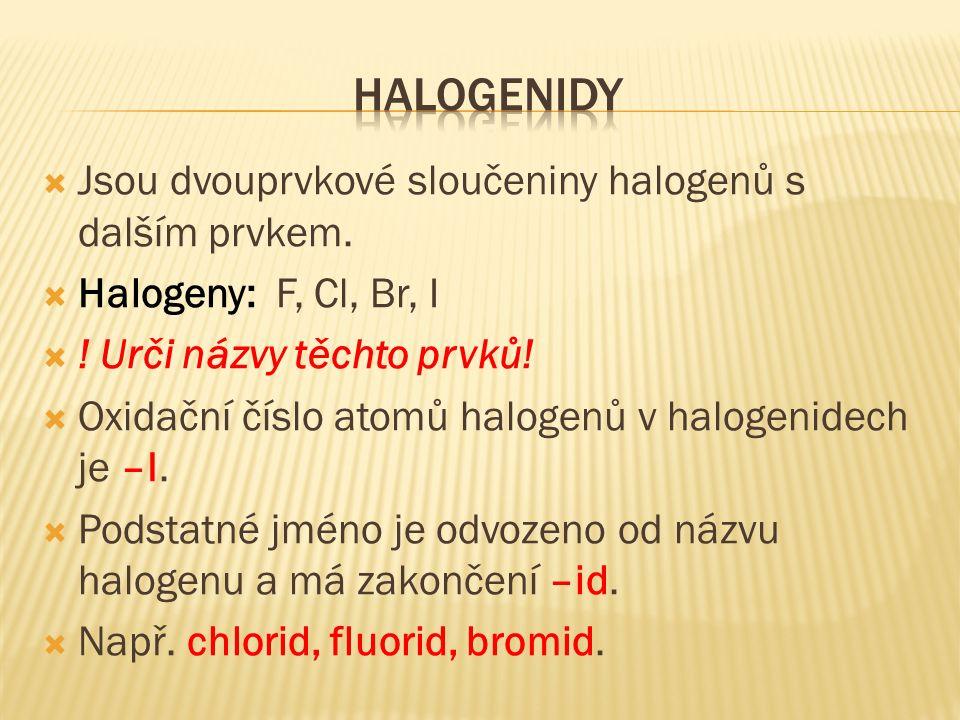  Jsou dvouprvkové sloučeniny halogenů s dalším prvkem.
