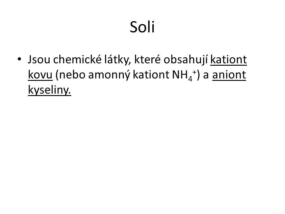 Výskyt a vlastnosti solí: Krystalické látky Jsou v nich iontové vazby (pevné) Mají vysoké teploty tání a varu Jejich roztoky vedou el.