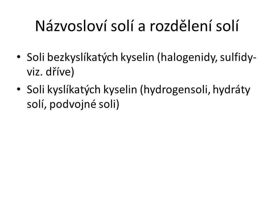 Názvosloví solí a rozdělení solí Soli bezkyslíkatých kyselin (halogenidy, sulfidy- viz.