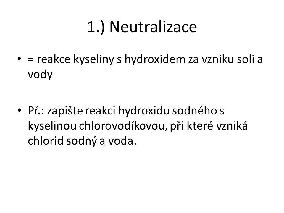 2.) Reakce kovu s kyselinou Při reakci kovu s kyselinou vzniká vodík a sůl příslušné kyseliny (většinou) Př.: zapiš reakci hořčíku s kyselinou chlorovodíkovou, při které vzniká vodík a chlorid hořečnatý.