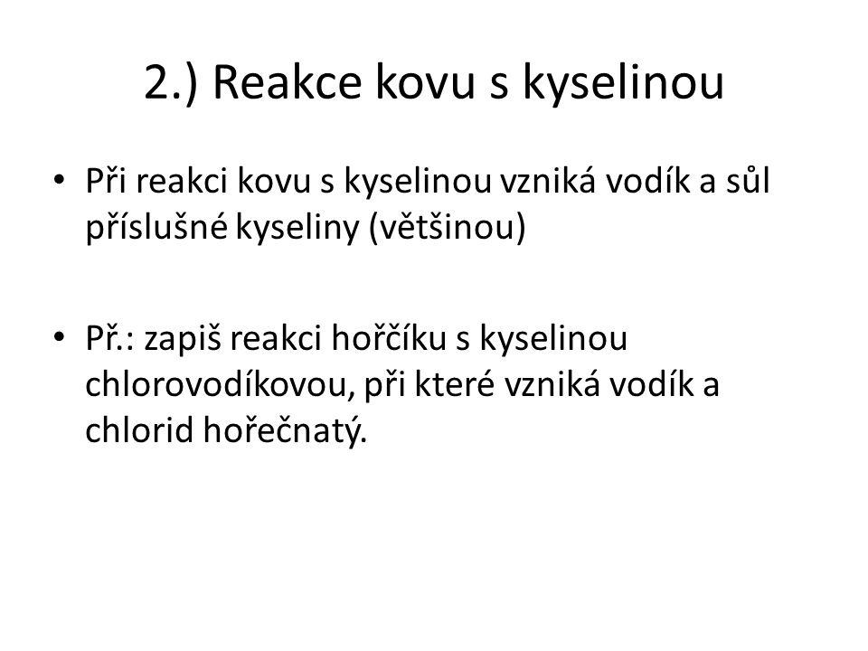 3.) Reakce kovu s nekovem = přímé slučování Př.: Zapiš reakci: a)síry se zinkem, při které vzniká sulfid zinečnatý b)sodíku s chlorem, při které vzniká chlorid sodný