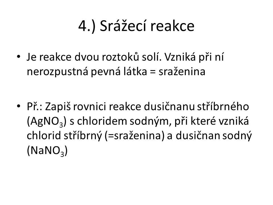 4.) Srážecí reakce Je reakce dvou roztoků solí.