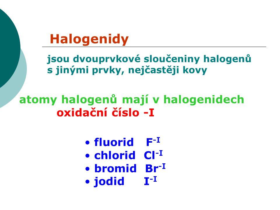 jsou dvouprvkové sloučeniny halogenů s jinými prvky, nejčastěji kovy Halogenidy atomy halogenů mají v halogenidech oxidační číslo -I fluorid F -I chlorid Cl -I bromid Br -I jodid I -I