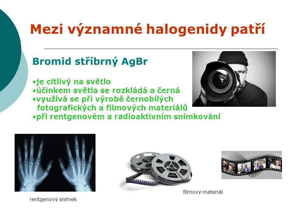 Mezi významné halogenidy patří Bromid stříbrný AgBr je citlivý na světlo účinkem světla se rozkládá a černá využívá se při výrobě černobílých fotografických a filmových materiálů při rentgenovém a radioaktivním snímkování rentgenový snímek filmový materiál