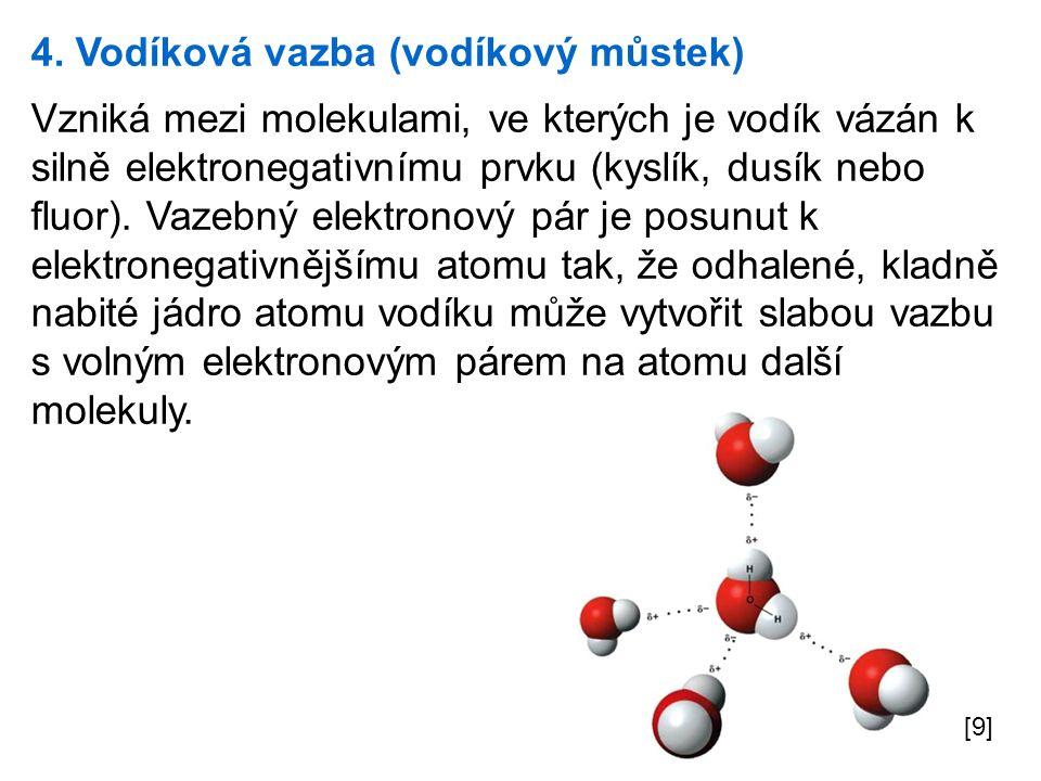 5.Van der Waalsova vazba Slabá vazba, jejíž podstatou je vzájemné působení molekulových dipólů.