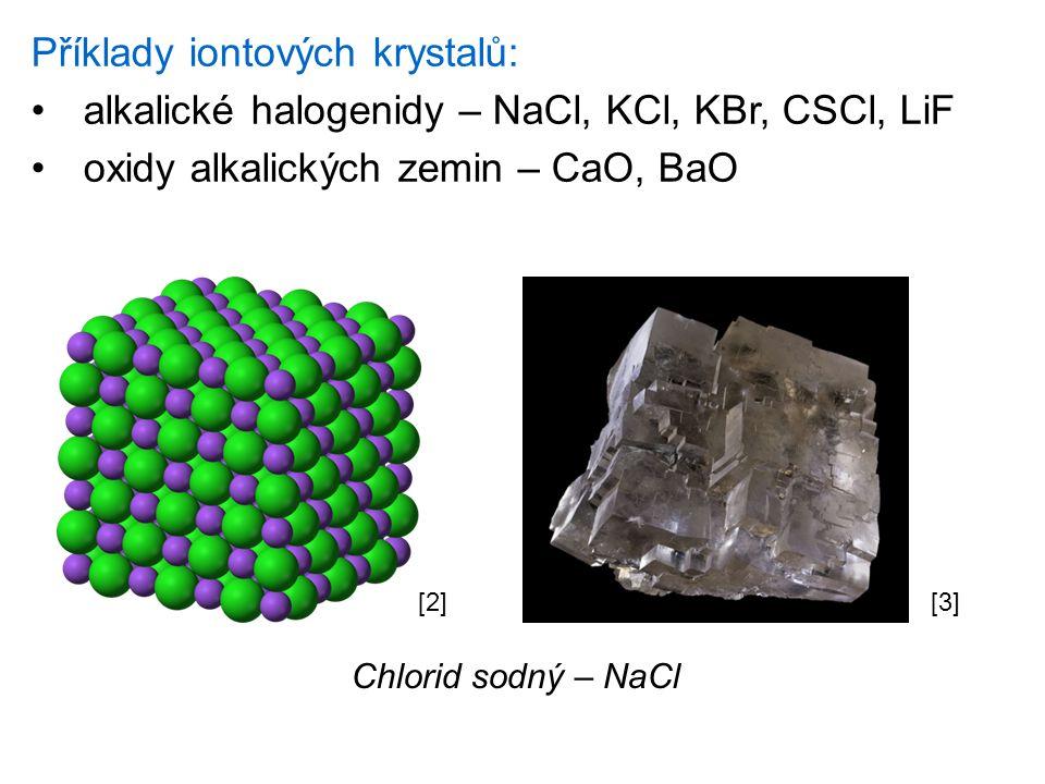Příklady iontových krystalů: alkalické halogenidy – NaCl, KCl, KBr, CSCl, LiF oxidy alkalických zemin – CaO, BaO [2][3] Chlorid sodný – NaCl