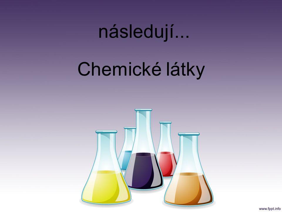 následují... Chemické látky