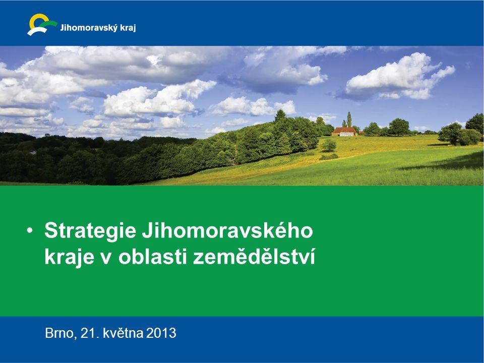 Strategie Jihomoravského kraje v oblasti zemědělství Brno, 21. května 2013