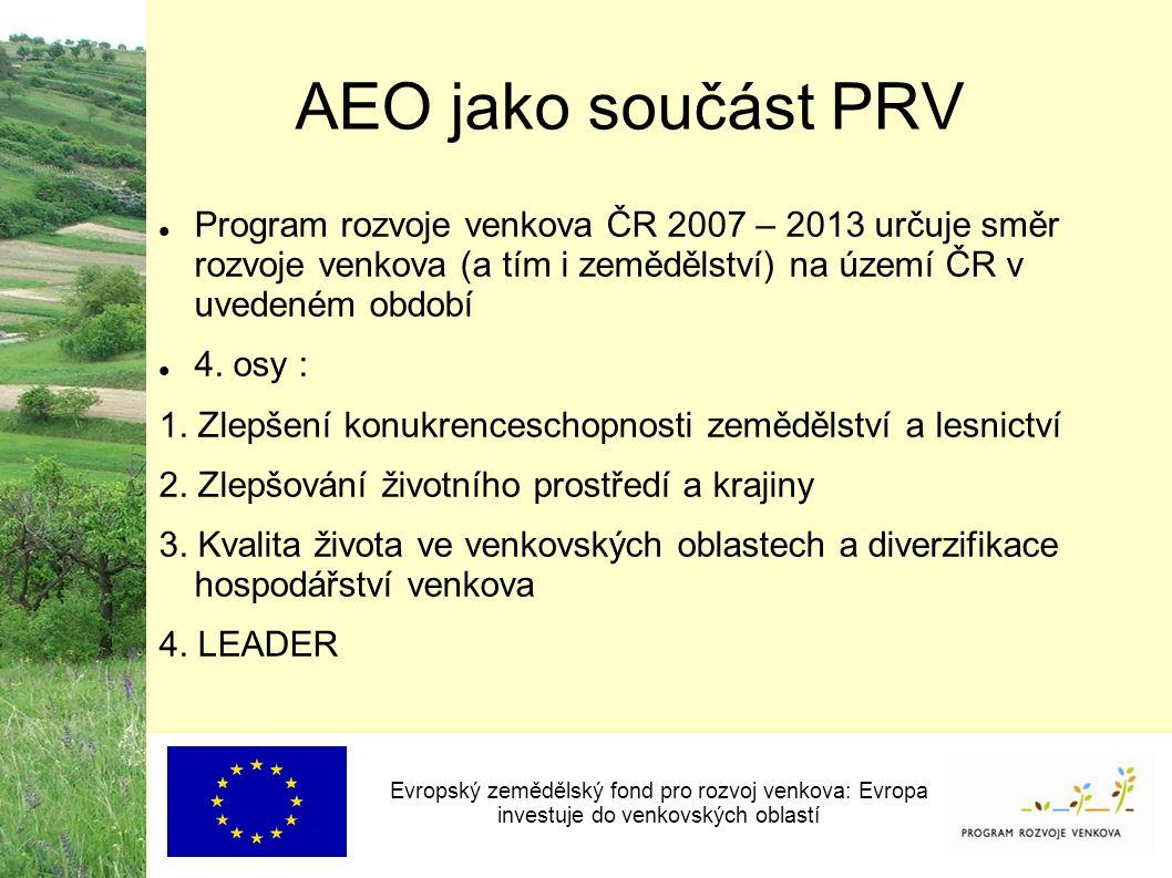 AEO jako součást PRV Evropský zemědělský fond pro rozvoj venkova: Evropa investuje do venkovských oblastí Program rozvoje venkova ČR 2007 – 2013 určuje směr rozvoje venkova (a tím i zemědělství) na území ČR v uvedeném období 4.