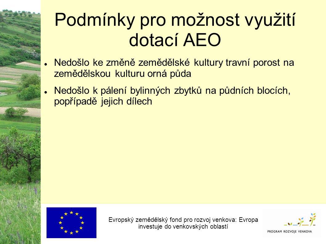 Podmínky pro možnost využití dotací AEO Evropský zemědělský fond pro rozvoj venkova: Evropa investuje do venkovských oblastí Nedošlo ke změně zeměděls