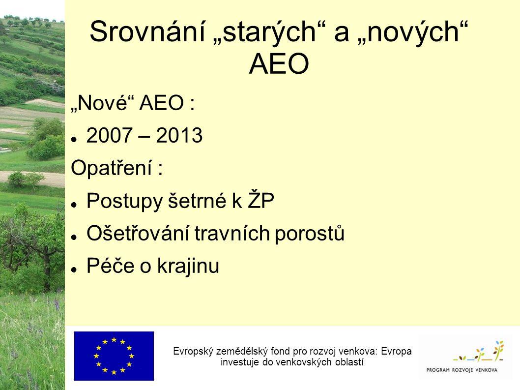 """Srovnání """"starých"""" a """"nových"""" AEO Evropský zemědělský fond pro rozvoj venkova: Evropa investuje do venkovských oblastí """"Nové"""" AEO : 2007 – 2013 Opatře"""