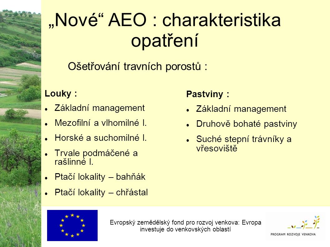 """""""Nové AEO : charakteristika opatření Evropský zemědělský fond pro rozvoj venkova: Evropa investuje do venkovských oblastí Louky : Základní management  Mezofilní a vlhomilné l."""