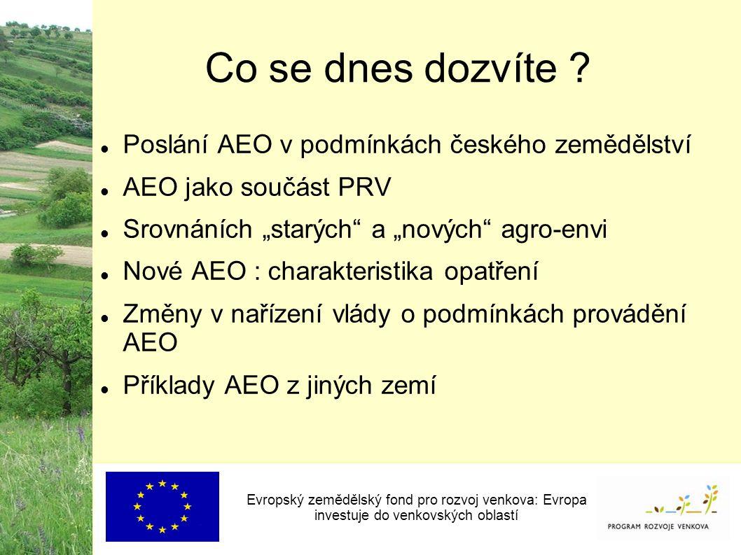 """Co se dnes dozvíte ? Poslání AEO v podmínkách českého zemědělství AEO jako součást PRV Srovnáních """"starých"""" a """"nových"""" agro-envi Nové AEO : charakteri"""