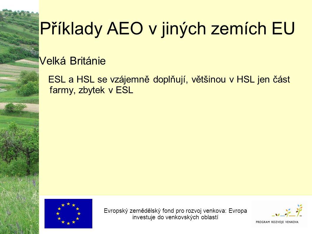 Příklady AEO v jiných zemích EU Evropský zemědělský fond pro rozvoj venkova: Evropa investuje do venkovských oblastí Velká Británie ESL a HSL se vzájemně doplňují, většinou v HSL jen část farmy, zbytek v ESL