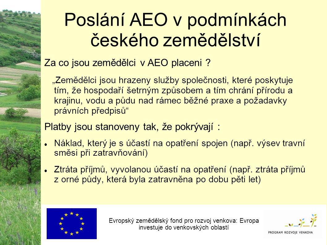 Poslání AEO v podmínkách českého zemědělství Evropský zemědělský fond pro rozvoj venkova: Evropa investuje do venkovských oblastí Za co jsou zemědělci v AEO placeni .