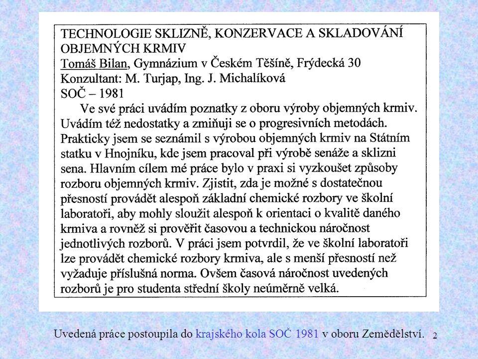 13. Uvedená práce postoupila do okresního kola kola SOČ 1989 v oboru Zdravotnictví.