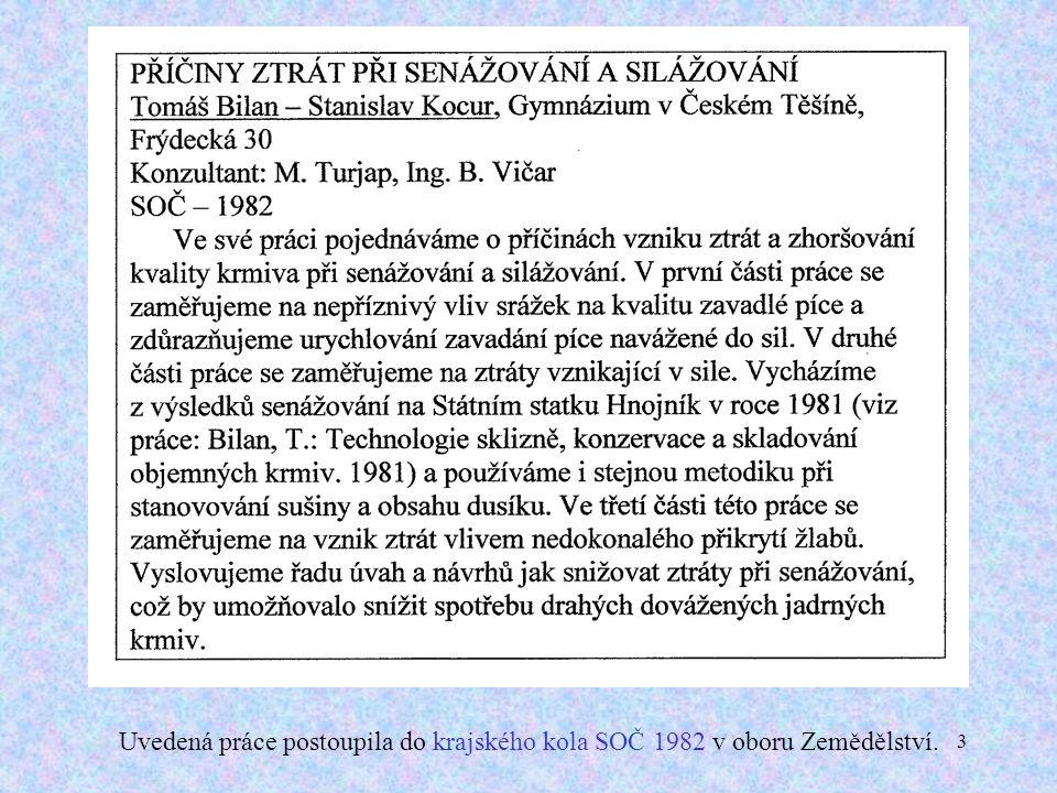 3 Uvedená práce postoupila do krajského kola SOČ 1982 v oboru Zemědělství.