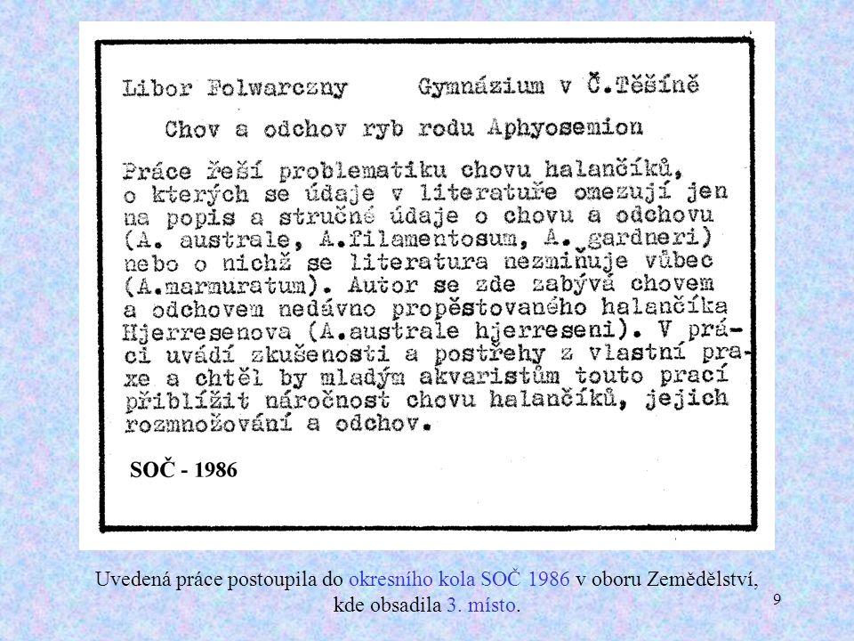 20 Uvedená práce postoupila do okresního kola SOČ 1986 v oboru Ochrana a tvorba ŽP a obsadila tam 4.