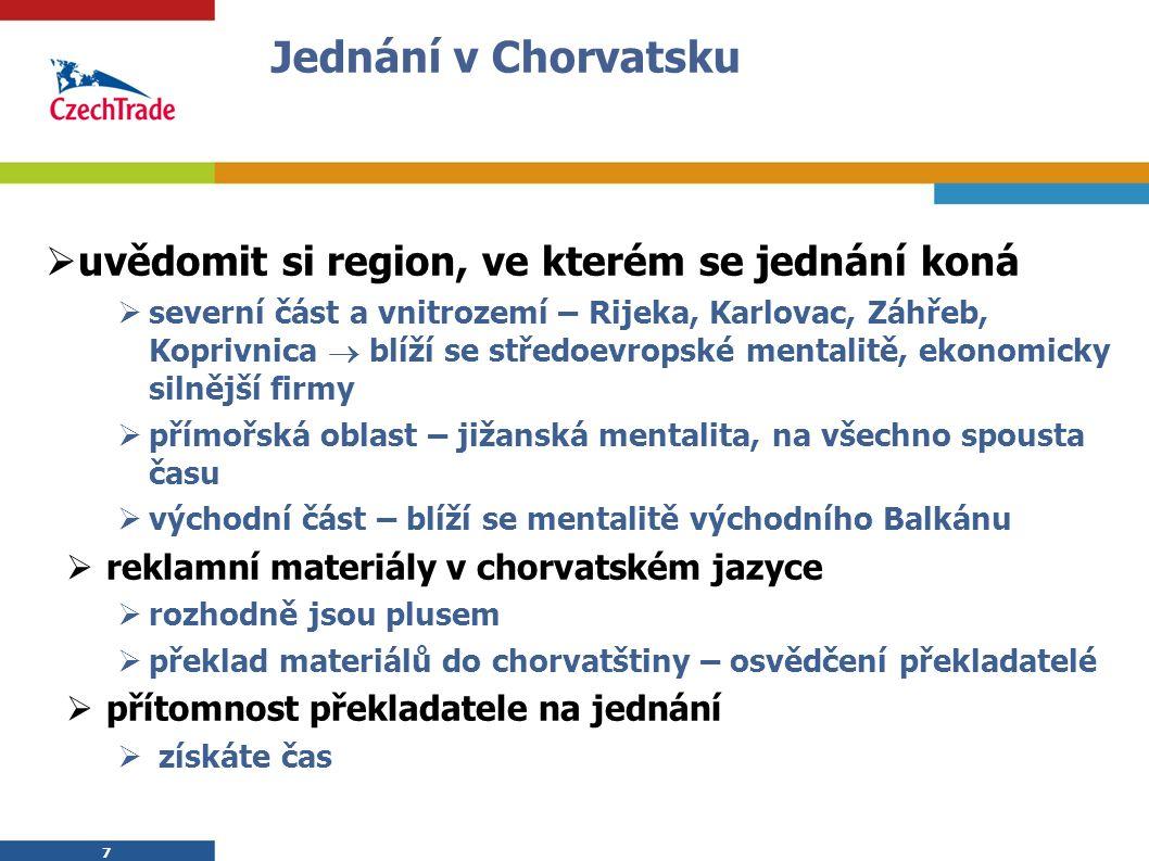 7 Jednání v Chorvatsku  uvědomit si region, ve kterém se jednání koná  severní část a vnitrozemí – Rijeka, Karlovac, Záhřeb, Koprivnica  blíží se středoevropské mentalitě, ekonomicky silnější firmy  přímořská oblast – jižanská mentalita, na všechno spousta času  východní část – blíží se mentalitě východního Balkánu  reklamní materiály v chorvatském jazyce  rozhodně jsou plusem  překlad materiálů do chorvatštiny – osvědčení překladatelé  přítomnost překladatele na jednání  získáte čas 7