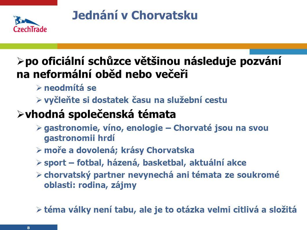 9 Účast na veletrzích Veletržní místa:  Záhřeb  Split  Bjelovar – zemědělství, zemědělská technika  Rijeka, Osijek – menší akce, ne na úrovni mezinárodního veletrhu Vaše účast na veletrzích, které se týkají Vašeho oboru, je velmi vhodná – v JV Evropě má přednost osobní komunikace setkání odborníků, obchodní jednání specifikum: délka 6 dnů (pouze Bjelovar 3 dny) návštěvnost je značná, ale je rozložena do 6-i dnů – nelze předvídat den se silnou návštěvností první den veletrhu: oficiální otevření, proslovy, ceremoniál; odborníci z oboru přítomni jsou, ale nemají čas 9