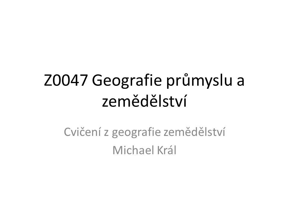 Z0047 Geografie průmyslu a zemědělství Cvičení z geografie zemědělství Michael Král