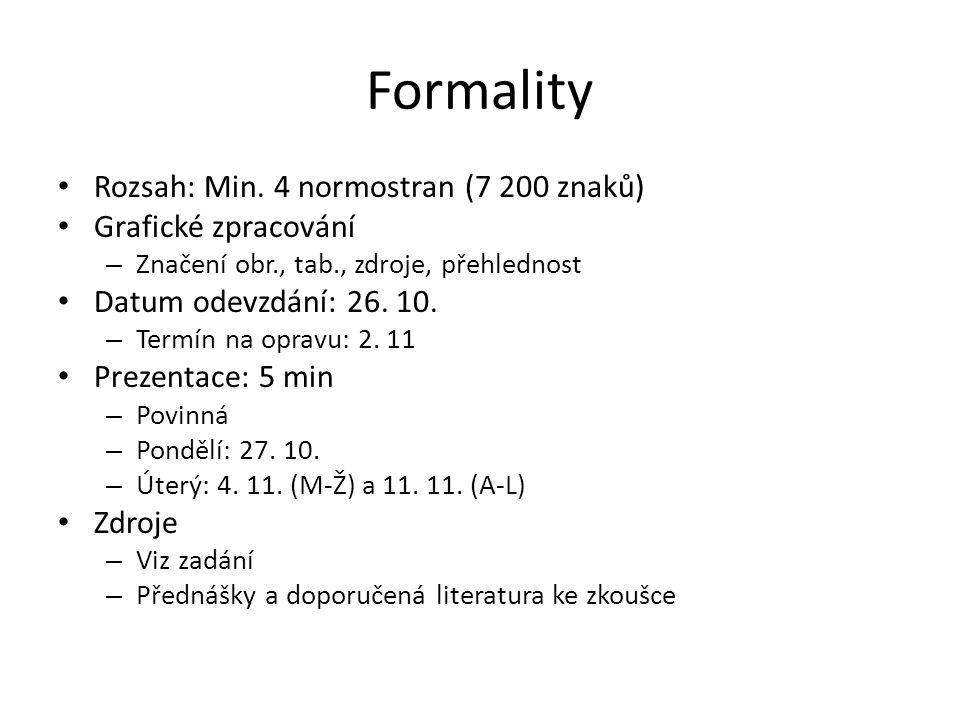 Formality Rozsah: Min. 4 normostran (7 200 znaků) Grafické zpracování – Značení obr., tab., zdroje, přehlednost Datum odevzdání: 26. 10. – Termín na o
