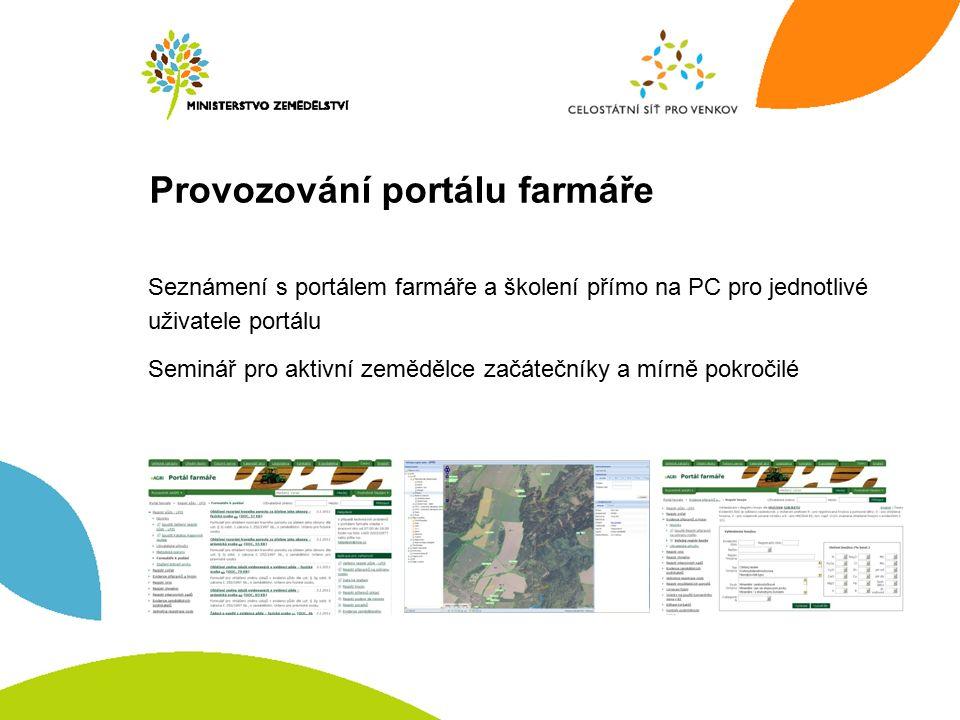 Provozování portálu farmáře Seznámení s portálem farmáře a školení přímo na PC pro jednotlivé uživatele portálu Seminář pro aktivní zemědělce začátečníky a mírně pokročilé