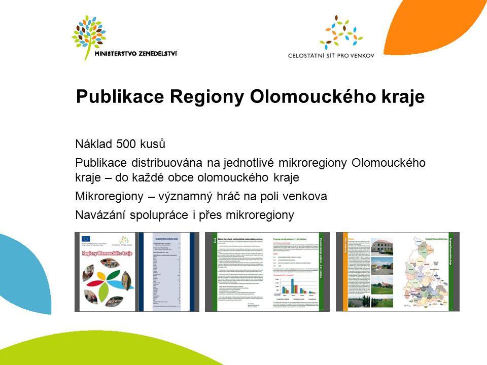 Publikace Regiony Olomouckého kraje Náklad 500 kusů Publikace distribuována na jednotlivé mikroregiony Olomouckého kraje – do každé obce olomouckého kraje Mikroregiony – významný hráč na poli venkova Navázání spolupráce i přes mikroregiony