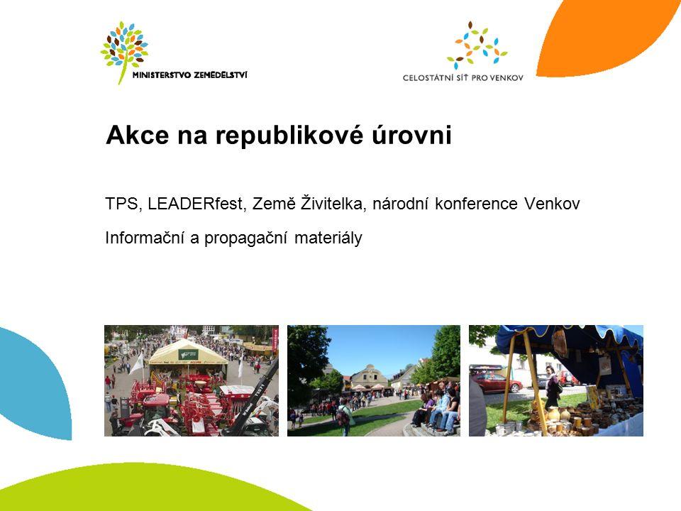Akce na republikové úrovni TPS, LEADERfest, Země Živitelka, národní konference Venkov Informační a propagační materiály