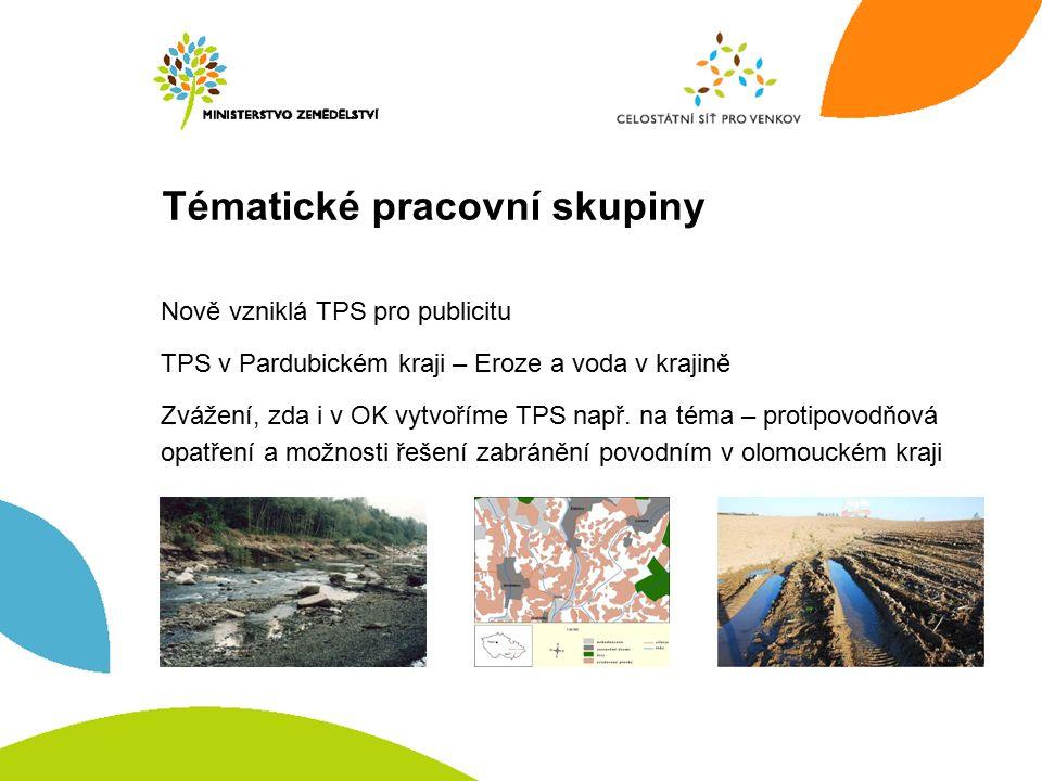 Tématické pracovní skupiny Nově vzniklá TPS pro publicitu TPS v Pardubickém kraji – Eroze a voda v krajině Zvážení, zda i v OK vytvoříme TPS např.