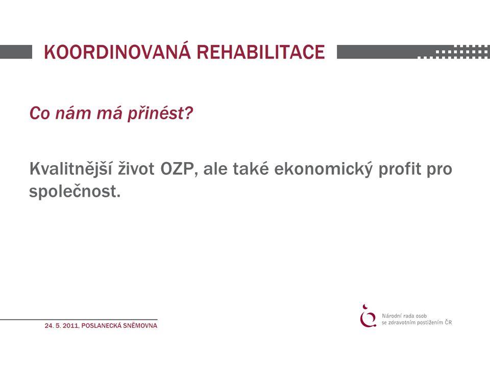 Co nám má přinést Kvalitnější život OZP, ale také ekonomický profit pro společnost.