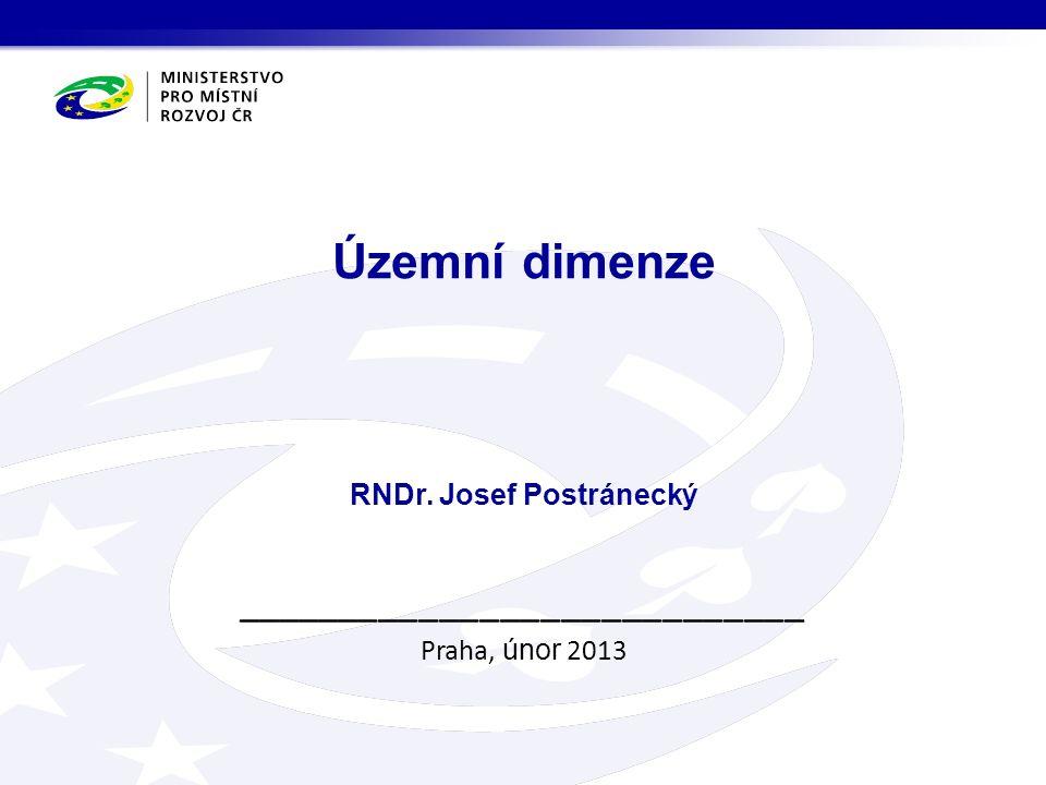 ____________________________ Praha, únor 2013 Územní dimenze RNDr. Josef Postránecký