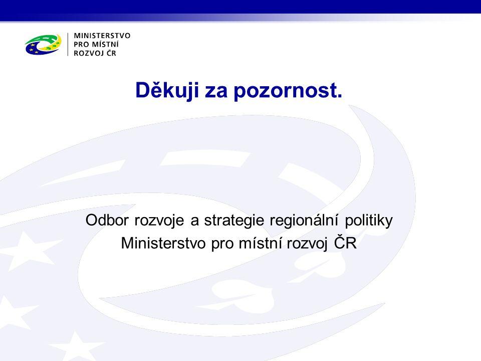 Odbor rozvoje a strategie regionální politiky Ministerstvo pro místní rozvoj ČR Děkuji za pozornost.