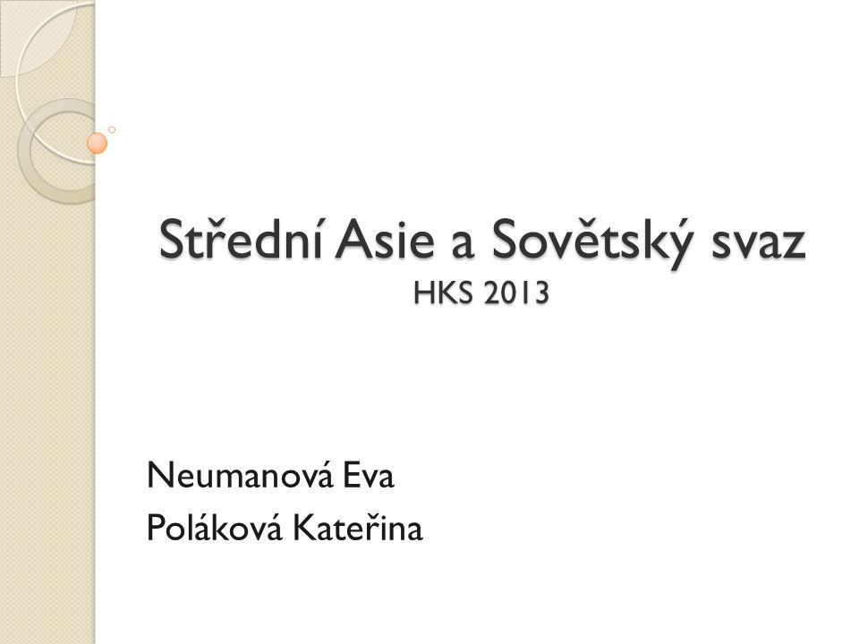 Střední Asie a Sovětský svaz HKS 2013 Neumanová Eva Poláková Kateřina