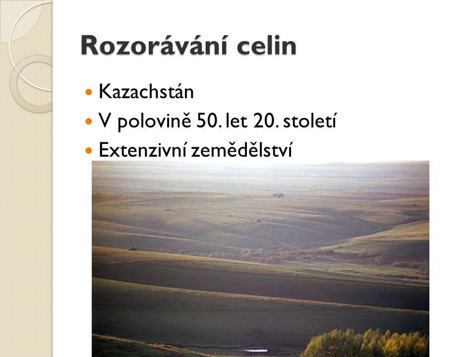 Rozorávání celin Kazachstán V polovině 50. let 20. století Extenzivní zemědělství