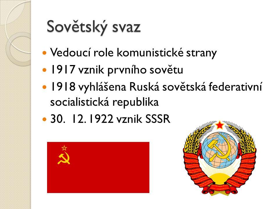 Sovětský svaz Vedoucí role komunistické strany 1917 vznik prvního sovětu 1918 vyhlášena Ruská sovětská federativní socialistická republika 30.