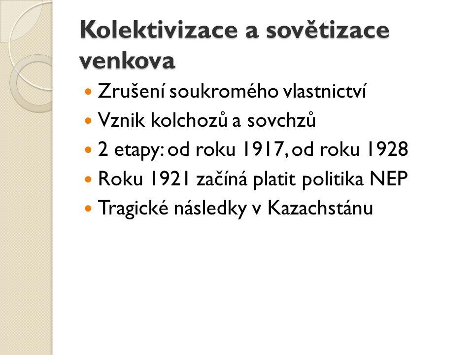 Kolektivizace a sovětizace venkova Zrušení soukromého vlastnictví Vznik kolchozů a sovchzů 2 etapy: od roku 1917, od roku 1928 Roku 1921 začíná platit politika NEP Tragické následky v Kazachstánu