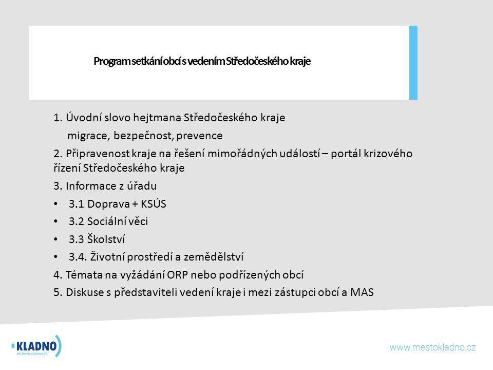 Program setkání obcí s vedením Středočeského kraje 1.Úvodní slovo hejtmana Středočeského kraje migrace, bezpečnost, prevence 2. Připravenost kraje na