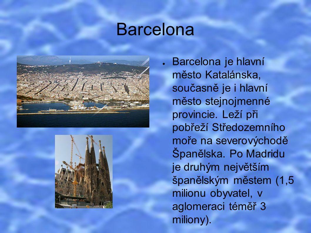 Barcelona ● Barcelona je hlavní město Katalánska, současně je i hlavní město stejnojmenné provincie. Leží při pobřeží Středozemního moře na severových