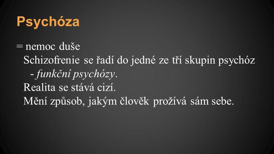 Psychóza = nemoc duše Schizofrenie se řadí do jedné ze tří skupin psychóz - funkční psychózy. Realita se stává cizí. Mění způsob, jakým člověk prožívá