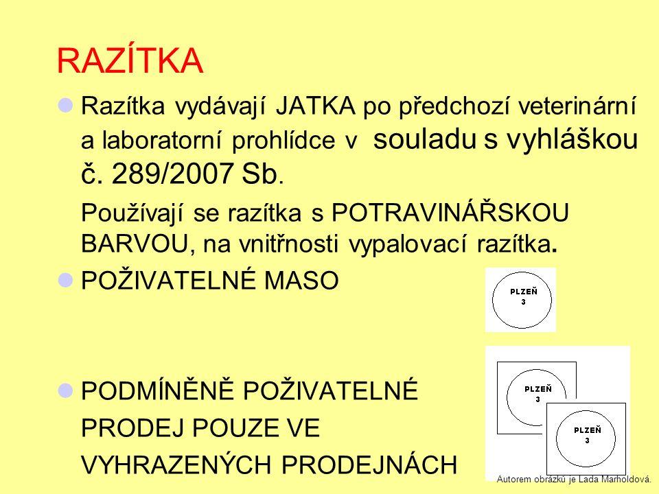 RAZÍTKA Razítka vydávají JATKA po předchozí veterinární a laboratorní prohlídce v souladu s vyhláškou č.