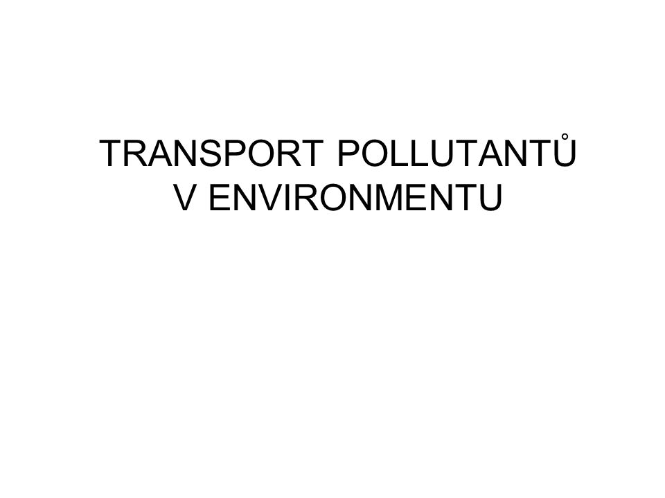 TRANSPORT POLLUTANTŮ V ENVIRONMENTU