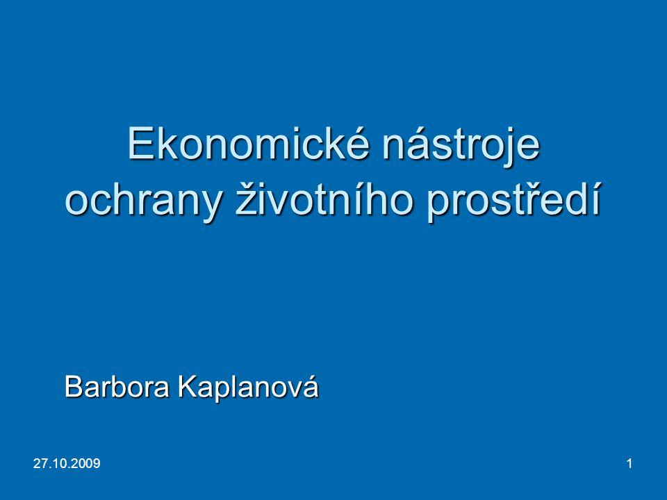 27.10.20091 Ekonomické nástroje ochrany životního prostředí Barbora Kaplanová