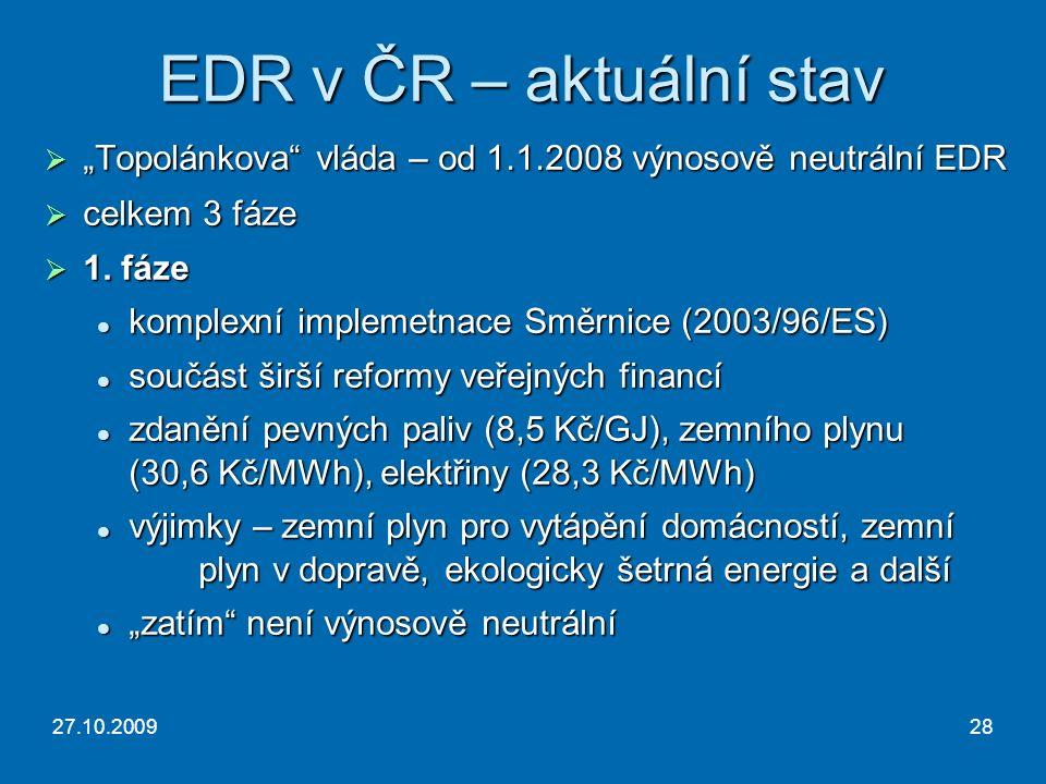 """27.10.200928 EDR v ČR – aktuální stav  """"Topolánkova vláda – od 1.1.2008 výnosově neutrální EDR  celkem 3 fáze  1."""