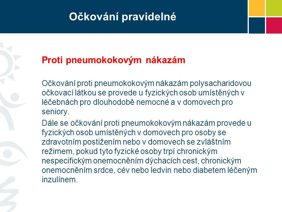 Proti pneumokokovým nákazám Očkování proti pneumokokovým nákazám polysacharidovou očkovací látkou se provede u fyzických osob umístěných v léčebnách p