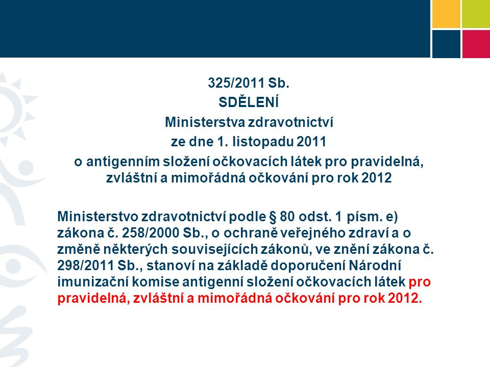 325/2011 Sb. SDĚLENÍ Ministerstva zdravotnictví ze dne 1. listopadu 2011 o antigenním složení očkovacích látek pro pravidelná, zvláštní a mimořádná oč
