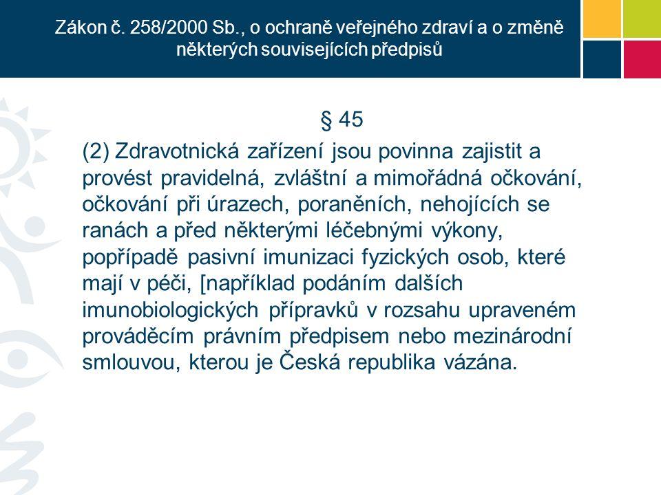 § 46 (1)Fyzická osoba, která má na území České republiky trvalý pobyt, cizinec, jemuž byl povolen trvalý pobyt, cizinec, který je oprávněn k trvalému pobytu na území České republiky, a dále cizinec, jemuž byl povolen přechodný pobyt na území České republiky na dobu delší než 90 dnů nebo je oprávněn na území České republiky pobývat po dobu delší než 90 dnů, jsou povinni podrobit se, v prováděcím právním předpisu upravených případech a termínech, stanovenému druhu pravidelného očkování.