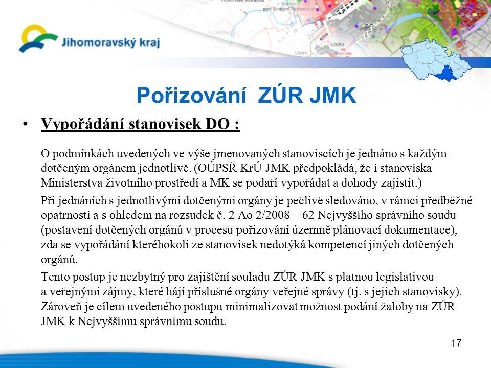 17 Pořizování ZÚR JMK Vypořádání stanovisek DO : O podmínkách uvedených ve výše jmenovaných stanoviscích je jednáno s každým dotčeným orgánem jednotli