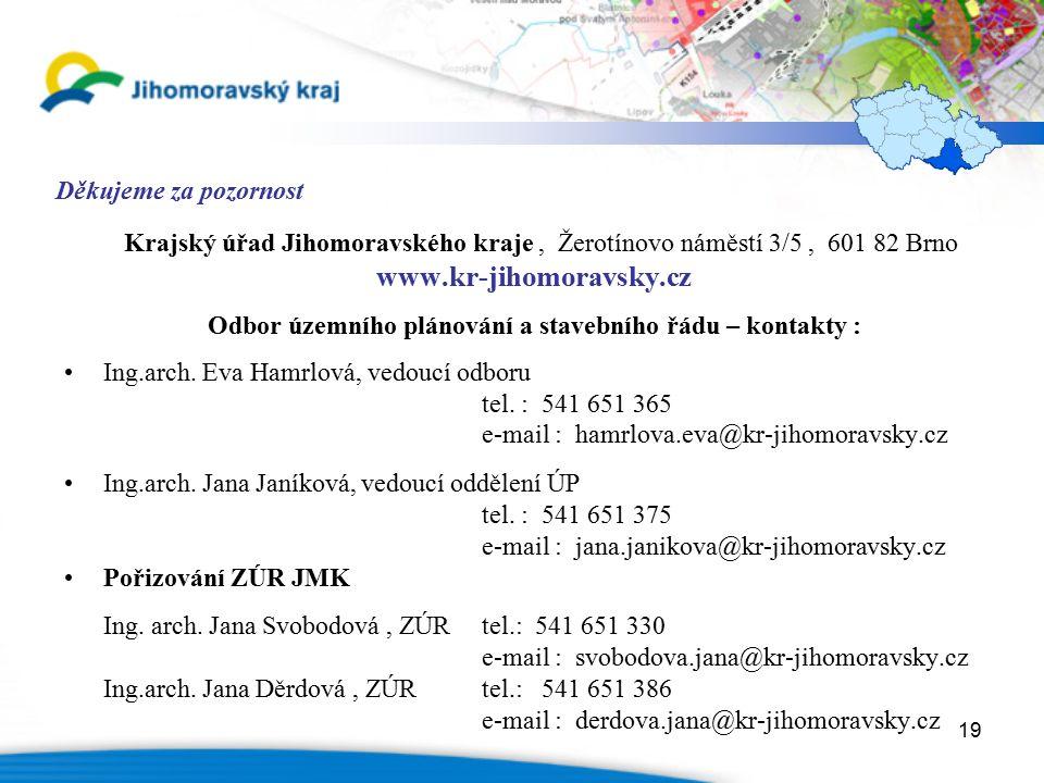 19 Děkujeme za pozornost Krajský úřad Jihomoravského kraje, Žerotínovo náměstí 3/5, 601 82 Brno www.kr-jihomoravsky.cz Odbor územního plánování a stav